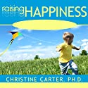 Raising Happiness: 10 Simple Steps for More Joyful Kids and Happier Parents (       UNABRIDGED) by Christine Carter Narrated by Emily Durante
