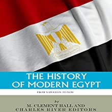 The History of Modern Egypt: From Napoleon to Now | Livre audio Auteur(s) :  Charles River Editors, M. Clement Hall Narrateur(s) : Scott Clem