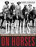 Terry Kinloch Devils on Horses: In the Words of the Anzacs in the Middle East 1916-19