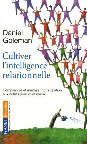 Cultiver l'intelligence relationnelle : Comprendre et maîtriser notre relation aux autres pour vivre mieux