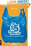 The $5 Youth Ministry: Low-Cost Ideas for Effective Ministry