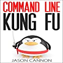 Command Line Kung Fu: Bash Scripting Tricks, Linux Shell Programming Tips, and Bash One-liners Audiobook by Jason Cannon Narrated by Brian E. Smith