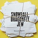 Snowball, Dragonfly, Jew | Stuart Ross