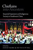 img - for Chieftains into Ancestors: Imperial Expansion and Indigenous Society in Southwest China (Contemporary Chinese Studies) book / textbook / text book