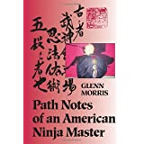 Path Notes of an American Ninja Masterby Glenn Morris