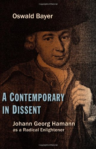 A Contemporary in Dissent: Johann Georg Hamann as Radical Enlightener, Oswald Bayer