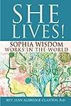 She Lives!: Sophia Wisdom Works in th...