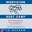 Negotiation Boot Camp: How to Resolve Conflict, Satisfy Customers, and Make Better Deals (       UNABRIDGED) by Ed Brodow Narrated by John H. Mayer