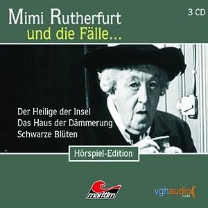 Mimi Rutherfurt und die Fälle... Der Heilige der Insel, Das Haus der Dämmerung, Schwarze Blüten Hörspiel