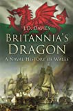 Britannia's Dragon: A Naval History of Wales by J D Davies, front cover