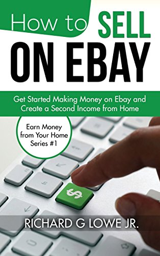 How to Sell on Ebay: Get Started Making Money on Ebay and Create a Second Income from Home (Earn Money from Your Home)