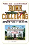 img - for Home Colleging: (Because You Have No Choice) by Patricia Marx (2014-04-22) book / textbook / text book