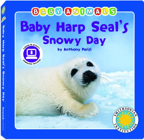 Baby Harp Seal's Snowy Day - a Smithsonian Baby Animals Book (with easy-to-download e-book and printable activities)