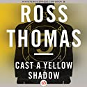Cast a Yellow Shadow (       UNABRIDGED) by Ross Thomas Narrated by Mike Chamberlain
