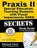 img - for Praxis II Special Education: Teaching Students with Visual Impairments (0282) Exam Secrets Study Guide: Praxis II Test Practice Questions & Review for ... Assessments (Mometrix Secrets Study Guides) book / textbook / text book