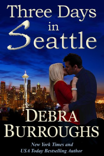 Three Days in Seattle, a Novel of Romance and Suspense by Debra Burroughs