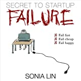 Secret to Startup Failure: Fail Fast. Fail Cheap. Fail Happy.