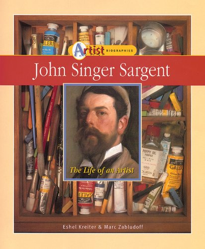 John Singer Sargent: The Life of an Artist (Artist Biographies)
