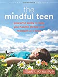 img - for The Mindful Teen: Powerful Skills to Help You Handle Stress One Moment at a Time (The Instant Help Solutions Series) book / textbook / text book
