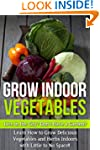 Grow Indoor Vegetables: Live in the C...