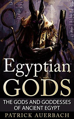 Egyptian Gods: The Gods and Goddesses of Ancient Egypt (Egyptian Gods, Ancient Egypt) PDF