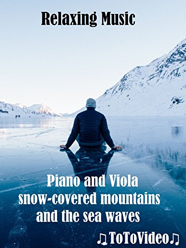 Relaxing Music, Piano and Viola, snow-covered mountains and the sea waves