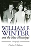 William F. Winter and the New Mississippi: A Biography (Willie Morris Books in Memoir and Biography)