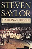 Catilina's Riddle: A Novel of Ancient Rome (Novels of Ancient Rome) (0312385293) by Saylor, Steven