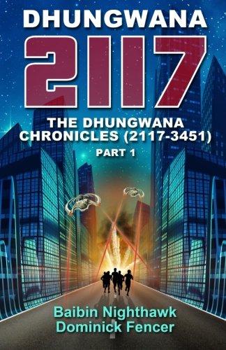 DHUNGWANA 2117 - THE DHUNGWANA CHRONICLES (2117-3451) Part 1