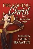 Preaching Christ: In a Pluralistic Age (1932688625) by Carl E. Braaten