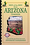 Best of the Best from Arizona Cookbook: Selected Recipes from Arizona