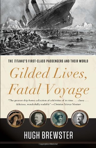 Gilded Lives, Fatal Voyage: The Titanic's First-Class Passengers and Their World PDF