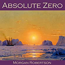Absolute Zero Audiobook by Morgan Robertson Narrated by Cathy Dobson