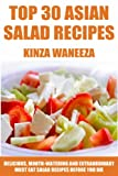 TOP 30 Asian Salad Recipes: Delicious, Mouth-Watering And Extraordinary Must Eat Salad Recipes Before You Die
