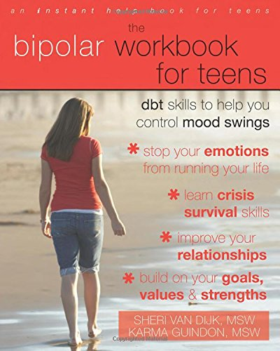 The Bipolar Workbook for Teens: Dbt Skills to Help You Control Mood Swings (Instant Help Book for Teens) (Teen Instant Help)