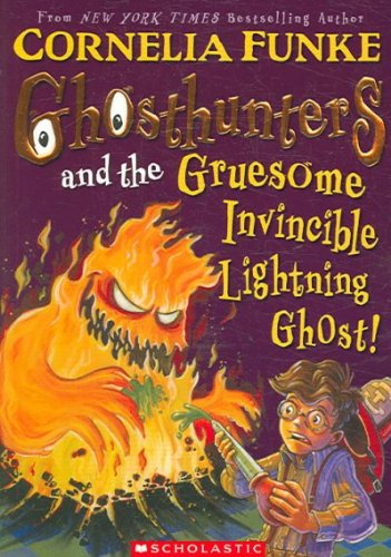 (GHOSTHUNTERS AND THE GRUESOME INVINCIBLE LIGHTNING GHOST)Ghosthunters and the Gruesome Invincible Lightning Ghost by Funke, Cornelia[Paperback]{Ghosthunters and the Gruesome Invincible Lightning Ghost} on 01 Oct-2006 PDF