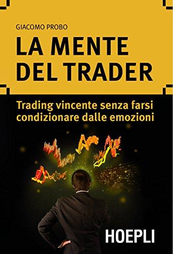 La mente del trader Trading vincente senza farsi condizionare dalle emozioni Marketing e management PDF