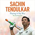 Playing It My Way: My Autobiography Hörbuch von Sachin Tendulkar Gesprochen von: Sartaj Garewal
