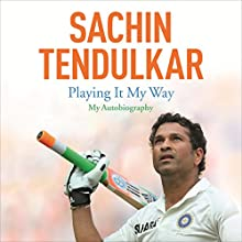 Playing It My Way: My Autobiography (       UNABRIDGED) by Sachin Tendulkar Narrated by Sartaj Garewal