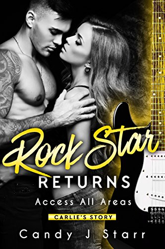 Rock Star Returns: Carlie's Story (Access All Areas Book 2), by Candy J Starr