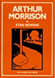 Stan Newens Arthur Morrison: The Novelist of Realism in East London and Essex