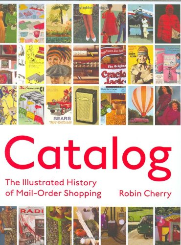 Catalog: The Illustrated History of Mail Order