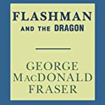 Flashman and the Dragon: Flashman, Book 8 (       UNABRIDGED) by George MacDonald Fraser Narrated by David Case