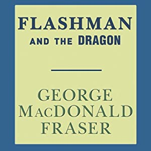 Flashman and the Dragon: Flashman, Book 8 | [George MacDonald Fraser]