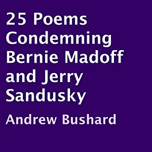 25 Poems Condemning Bernie Madoff and Jerry Sandusky | [Andrew Bushard]