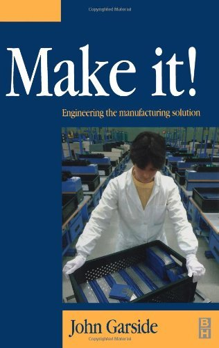 John Garside - Make It! The Engineering Manufacturing Solution: Engineering the manufacturing solution