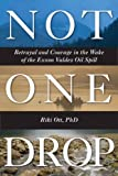 Not One Drop: Betrayal and Courage in the Wake of the Exxon Valdez Oil Spill