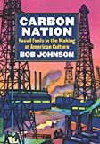 Carbon Nation: Fossil Fuels in the Making of American Culture (Culture America (Hardcover))