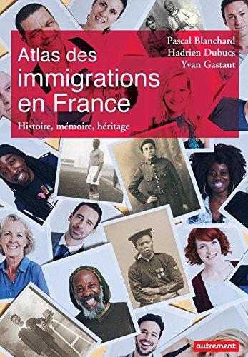 Atlas des immigrations en France: Histoire, mémoire, héritage