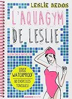 L'Aquagym de Leslie - 100 % waterproof !